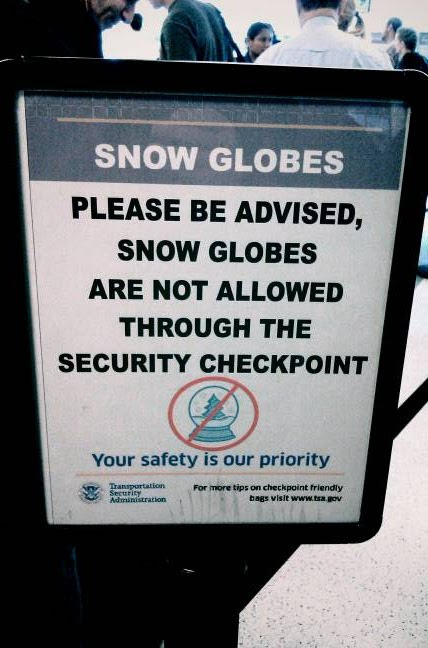 Please be advised, snow globes are not allowed through the security checkpoint.